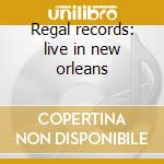 Regal records: live in new orleans cd musicale