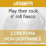 Play their rock n' roll fiasco cd musicale di Star and key of the indian oce