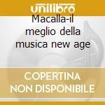 Macalla-il meglio della musica new age cd musicale