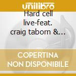 Hard cell live-feat. craig taborn & tom rainey cd musicale