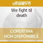 We fight til death cd musicale di Windsor for the derby