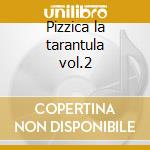 Pizzica la tarantula vol.2 cd musicale