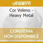Cor Veleno - Heavy Metal cd musicale