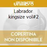 Labrador kingsize vol#2 cd musicale