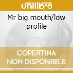 Mr big mouth/low profile cd musicale di Williams tunde/lekan animashau