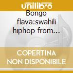 Bongo flava:swahili hiphop from tanzania cd musicale di Artisti Vari