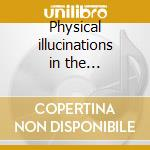 Physical illucinations in the... cd musicale di T Axis of perdition