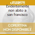 Evidentemente non abito a san francisco cd musicale