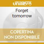 Forget tomorrow cd musicale di Macha