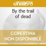 By the trail of dead cd musicale di And you will know us