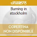 Burning in stockholm cd musicale di Henrik Wallin
