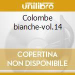 Colombe bianche-vol.14 cd musicale di Girasoli