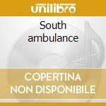 South ambulance cd musicale
