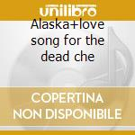 Alaska+love song for the dead che cd musicale di Northern picture library