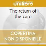 The return of the caro cd musicale di Caro