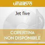 Jet five cd musicale