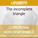The incomplete triangle cd musicale