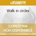 Walk in circles cd musicale
