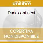Dark continent cd musicale