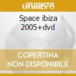 Space ibiza 2005+dvd cd musicale