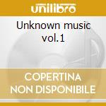 Unknown music vol.1 cd musicale