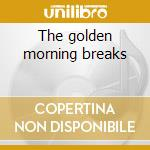 The golden morning breaks cd musicale di Colleen