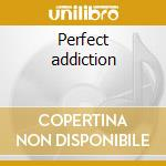 Perfect addiction cd musicale