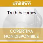 Truth becomes cd musicale di Nadja