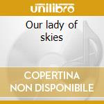 Our lady of skies cd musicale di Antimatter