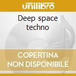 Deep space techno cd musicale di Artisti Vari