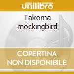 Takoma mockingbird cd musicale di Eliot Lipp