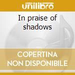 In praise of shadows cd musicale di Chicago underground duo