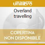 Overland travelling cd musicale di Dynarec