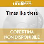 Times like these cd musicale