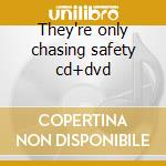 They're only chasing safety cd+dvd cd musicale