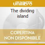 The dividing island cd musicale di Lansing-dreiden