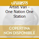 Artisti Vari - One Nation One Station cd musicale