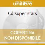 Cd super stars cd musicale di Artisti Vari