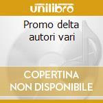 Promo delta autori vari cd musicale di Delta Promo