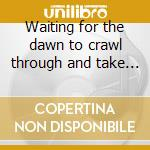 Waiting for the dawn to crawl through and take ... cd musicale di Suite Dakota