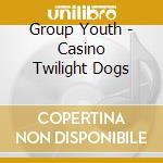 Group Youth - Casino Twilight Dogs cd musicale
