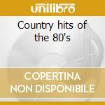 Country hits of the 80's cd musicale di Artisti Vari