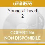 Young at heart 2 cd musicale di Artisti Vari