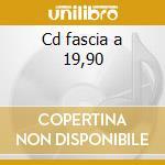 Cd fascia a 19,90 cd musicale di Artisti Vari