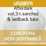 Afterdark vol.3-r.sanchez & laidback luke cd musicale