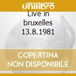 Live in bruxelles 13.8.1981 cd musicale