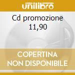 Cd promozione 11,90 cd musicale di Artisti Vari