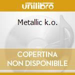 Metallic k.o. cd musicale