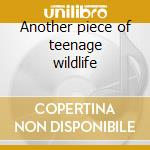 Another piece of teenage wildlife cd musicale