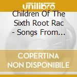 Children Of The Sixth Root Rac - Songs From The Source cd musicale